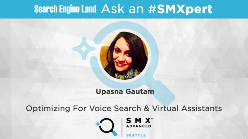 Ask the SMXpert – Optimizing for voice search & virtual assistants